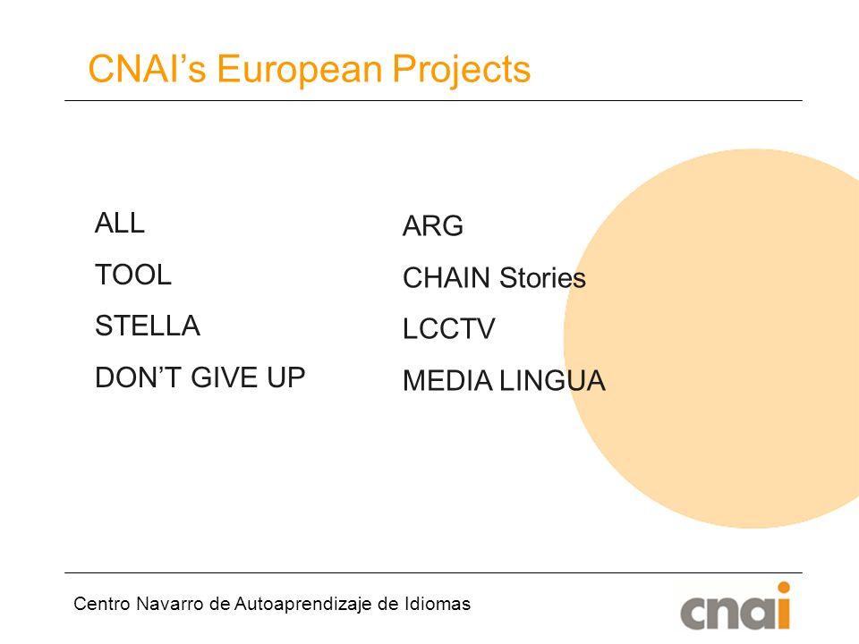 Centro Navarro de Autoaprendizaje de Idiomas ALL TOOL STELLA DONT GIVE UP CNAIs European Projects ARG CHAIN Stories LCCTV MEDIA LINGUA
