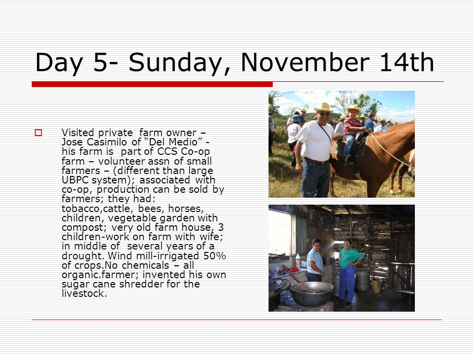 Day 5- Sunday, November 14th Visited private farm owner – Jose Casimilo of Del Medio - his farm is part of CCS Co-op farm – volunteer assn of small fa