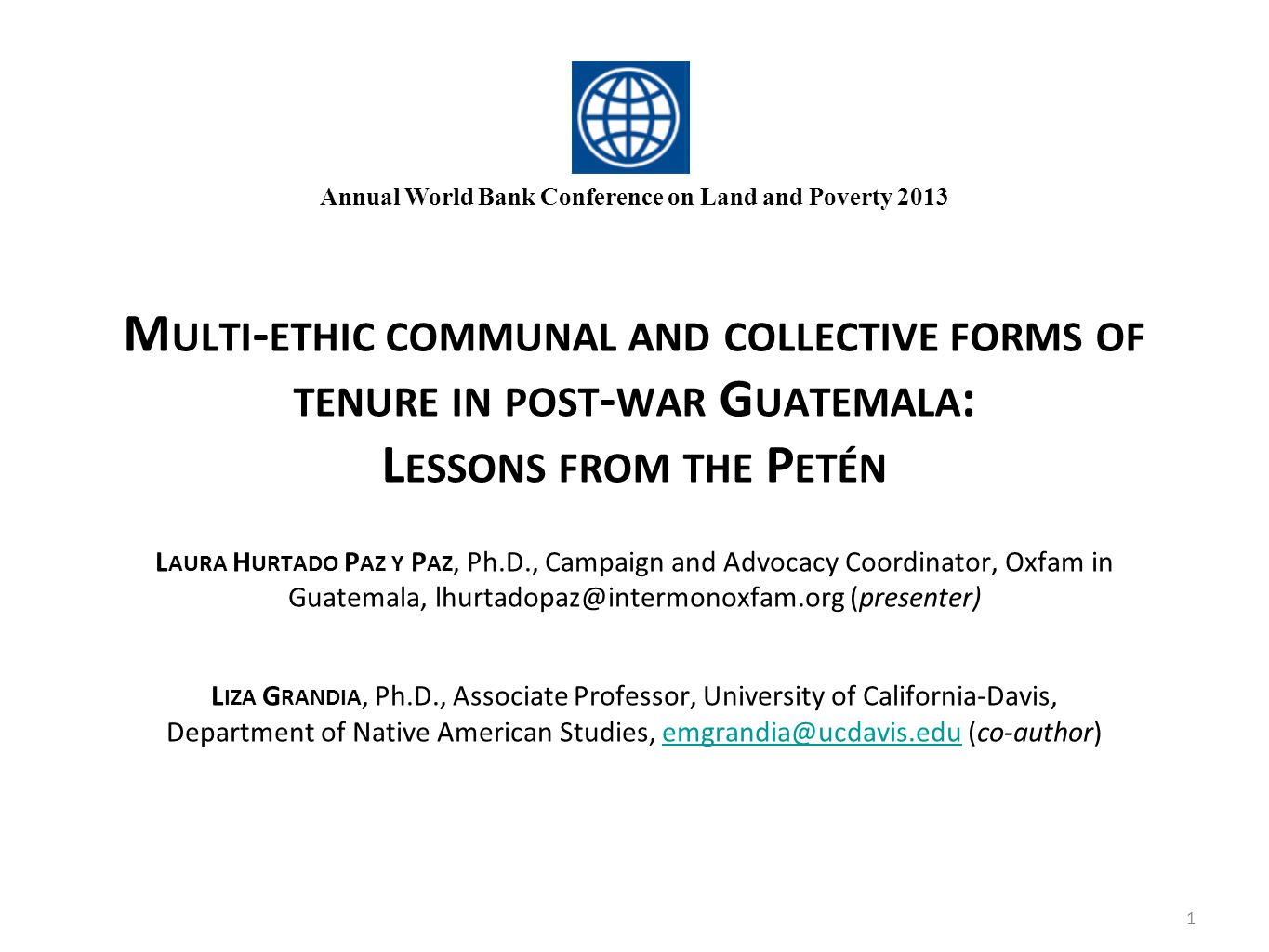 M ULTI - ETHIC COMMUNAL AND COLLECTIVE FORMS OF TENURE IN POST - WAR G UATEMALA : L ESSONS FROM THE P ETÉN L AURA H URTADO P AZ Y P AZ, Ph.D., Campaig