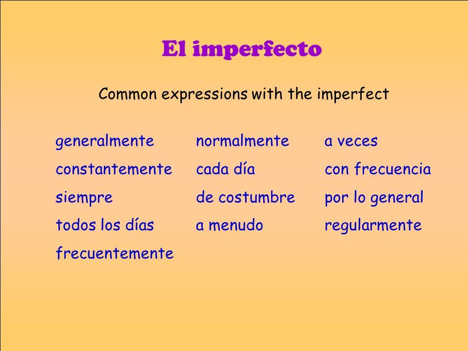 El imperfecto generalmente constantemente siempre todos los días frecuentemente normalmente cada día de costumbre a menudo a veces con frecuencia por