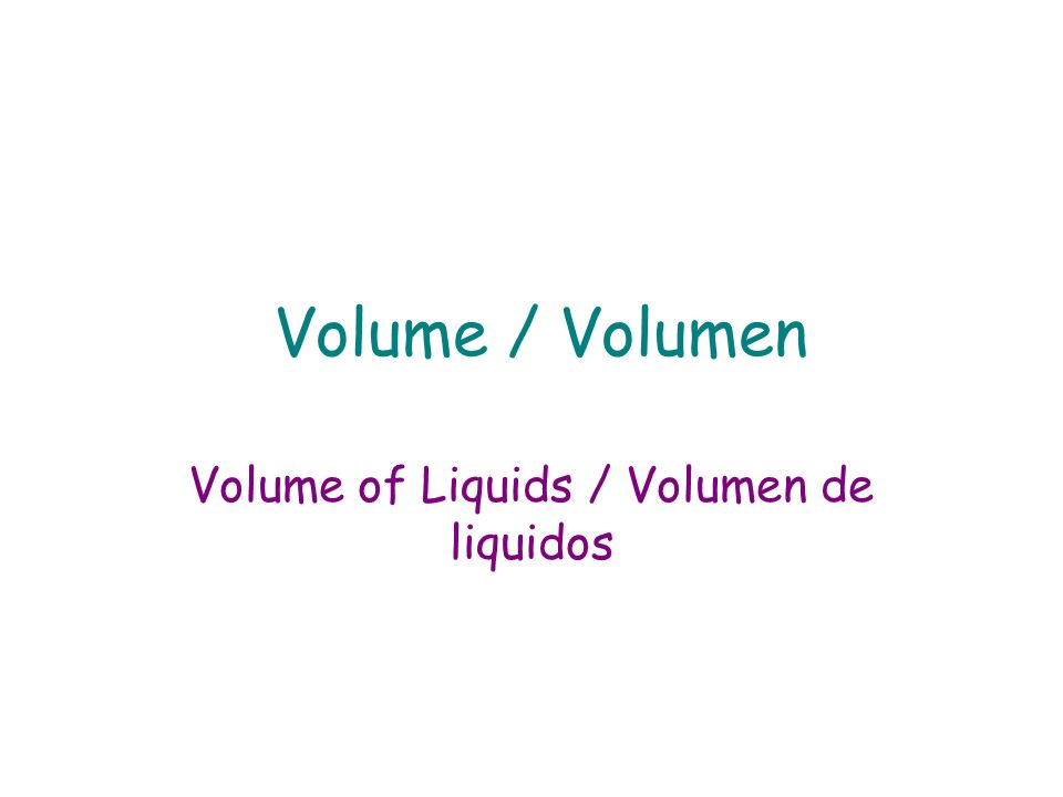 The amount of space an object takes up Volume / Volumen