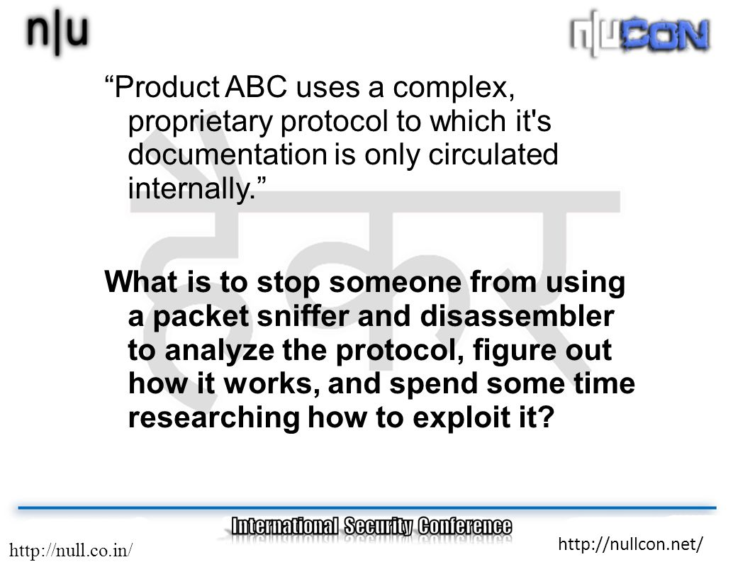 http://null.co.in/ http://nullcon.net/ Product ABC uses a complex, proprietary protocol to which it's documentation is only circulated internally. Wha
