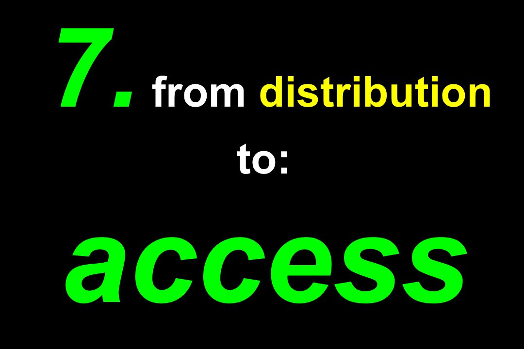 7. from distribution to: access