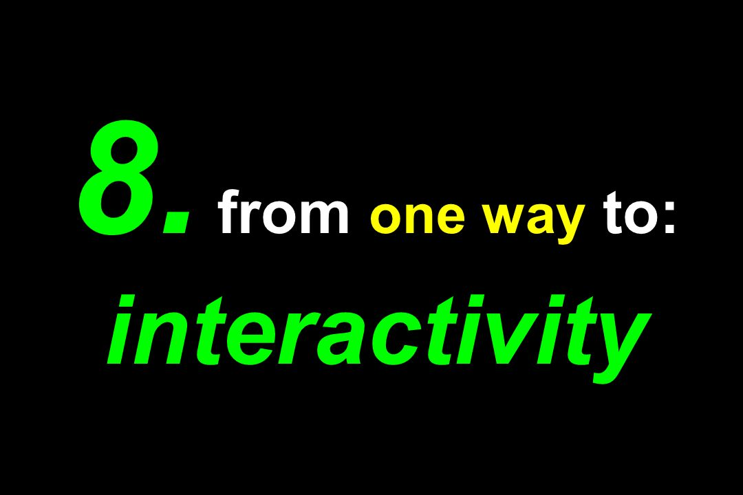 8. from one way to: interactivity