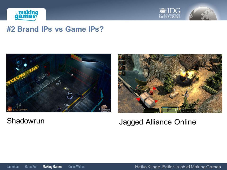 #2 Brand IPs vs Game IPs? Shadowrun Jagged Alliance Online Heiko Klinge, Editor-in-chief Making Games