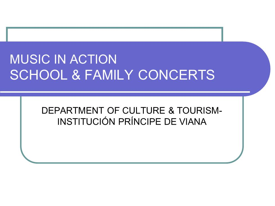 MUSIC IN ACTION SCHOOL & FAMILY CONCERTS DEPARTMENT OF CULTURE & TOURISM- INSTITUCIÓN PRÍNCIPE DE VIANA