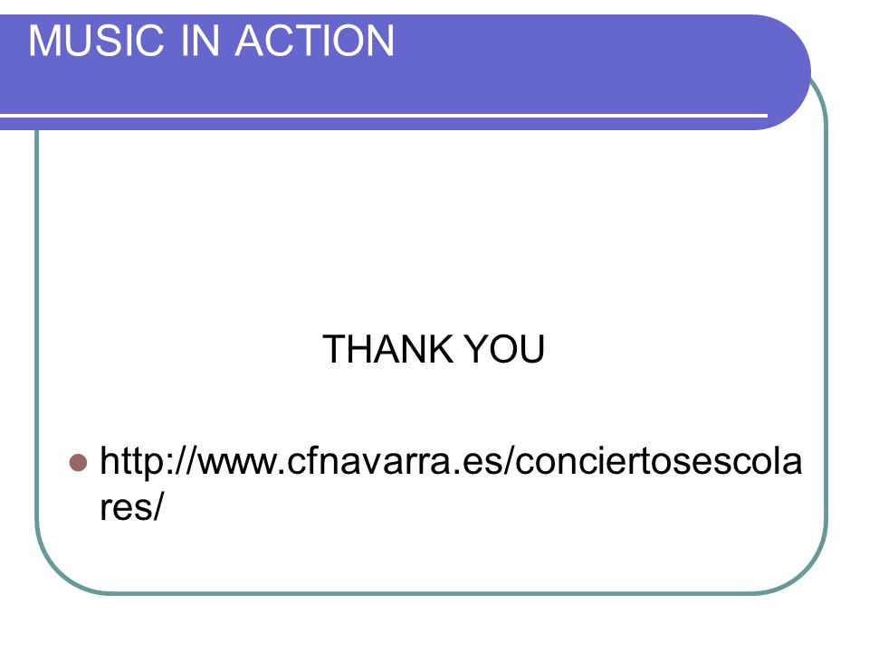MUSIC IN ACTION THANK YOU http://www.cfnavarra.es/conciertosescola res/