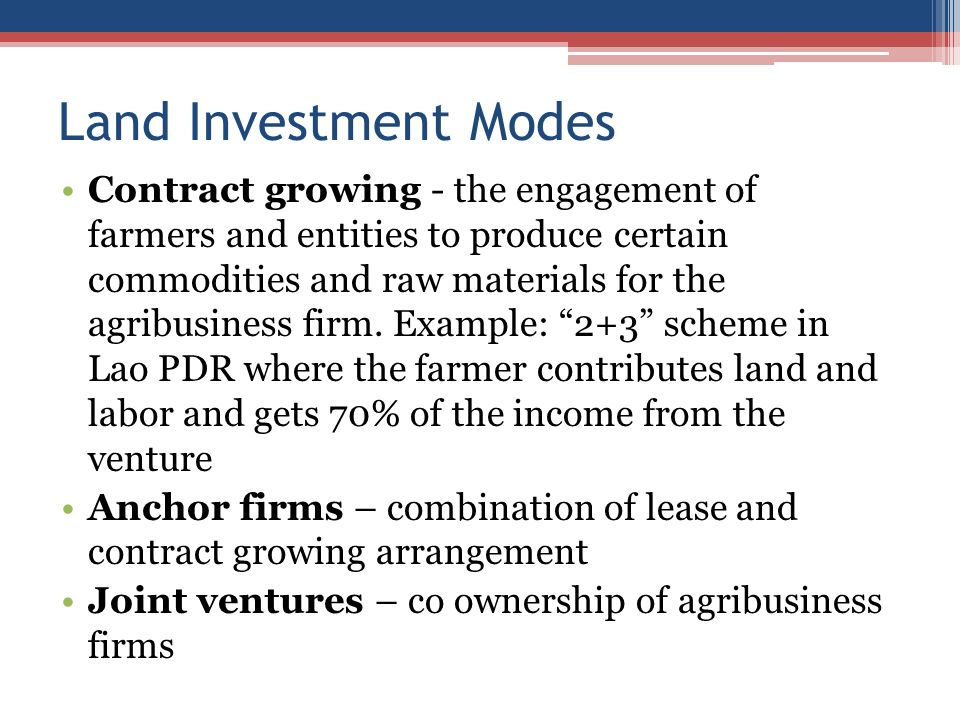 Land Investment Modes Contract growing - the engagement of farmers and entities to produce certain commodities and raw materials for the agribusiness firm.