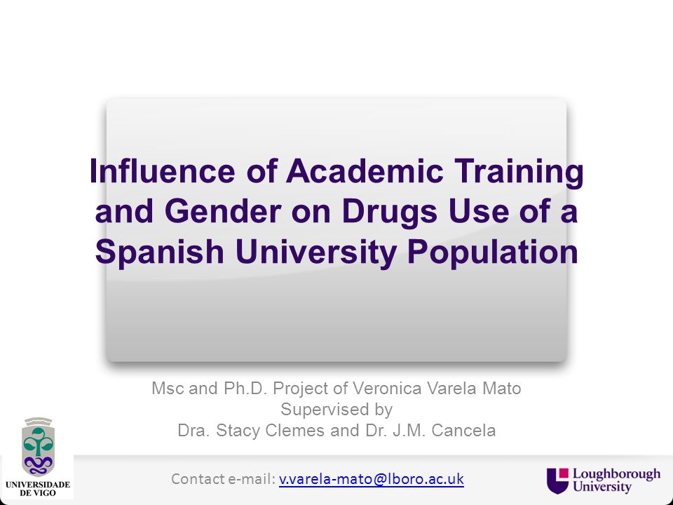 Influence of Academic Training and Gender on Drugs Use of a Spanish University Population Msc and Ph.D. Project of Veronica Varela Mato Supervised by