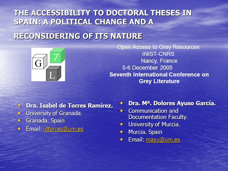 THE ACCESSIBILITY TO DOCTORAL THESES IN SPAIN: A POLITICAL CHANGE AND A RECONSIDERING OF ITS NATURE Dra. Isabel de Torres Ramírez. Dra. Isabel de Torr