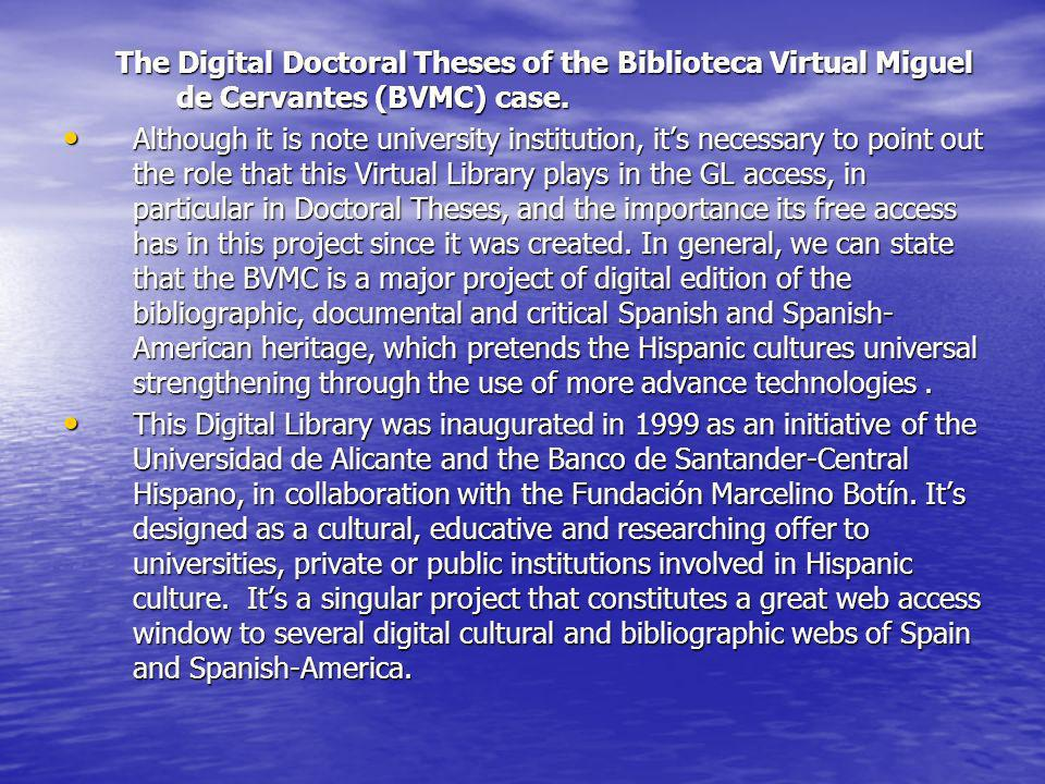 The Digital Doctoral Theses of the Biblioteca Virtual Miguel de Cervantes (BVMC) case. Although it is note university institution, its necessary to po