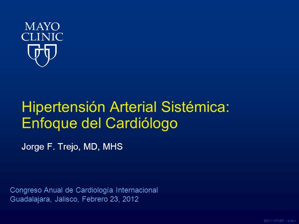 ©2011 MFMER | slide-1 Hipertensión Arterial Sistémica: Enfoque del Cardiólogo Jorge F.