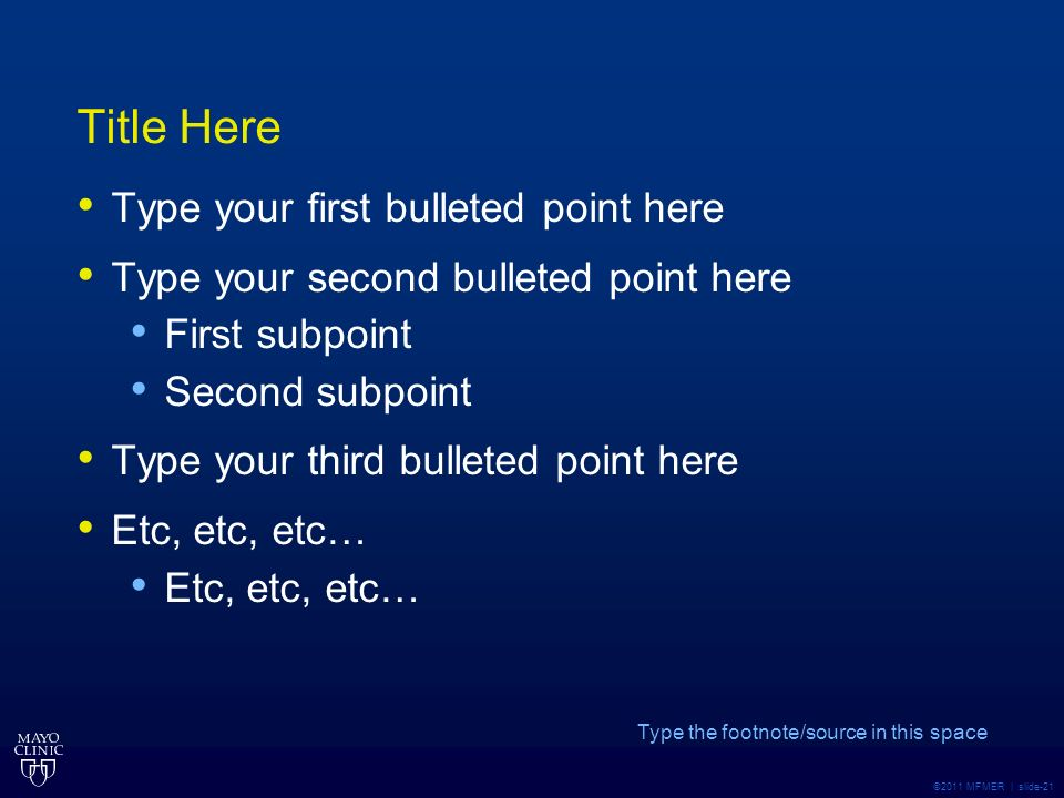 ©2011 MFMER | slide-21 Title Here Type your first bulleted point here Type your second bulleted point here First subpoint Second subpoint Type your th