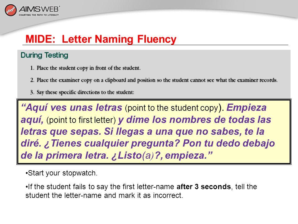MIDE: Letter Naming Fluency Aquí ves unas letras (point to the student copy ). Empieza aquí, (point to first letter) y dime los nombres de todas las l