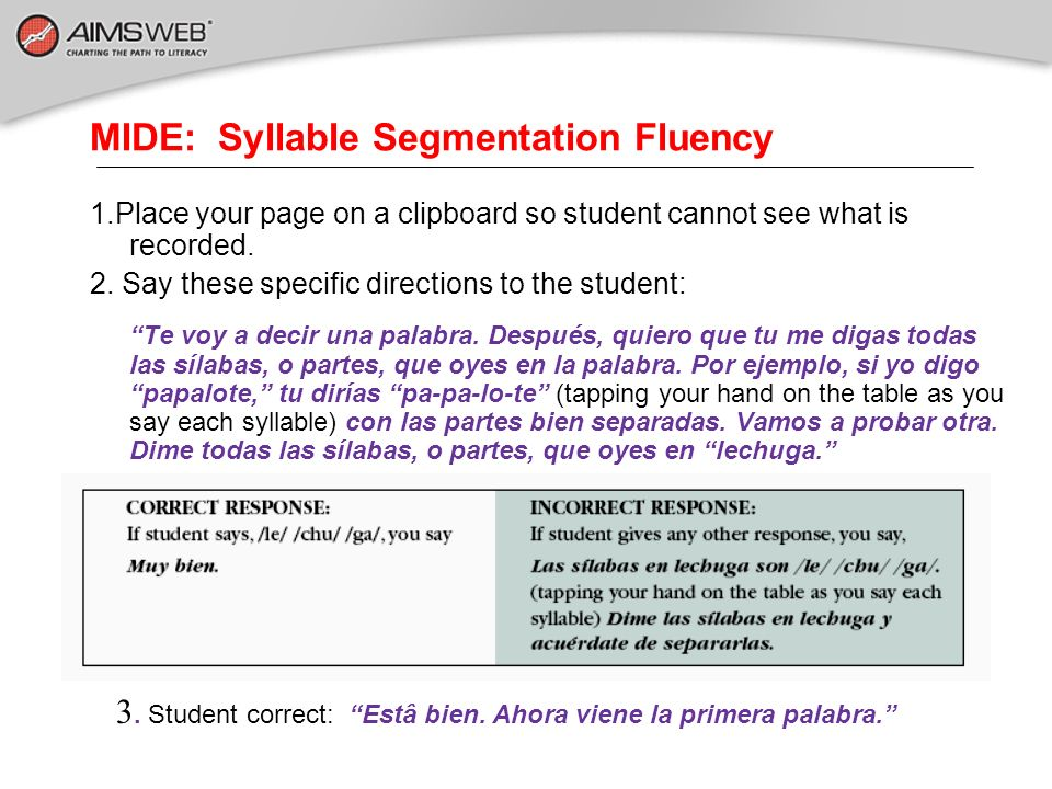 MIDE: Syllable Segmentation Fluency 1.Place your page on a clipboard so student cannot see what is recorded. 2. Say these specific directions to the s