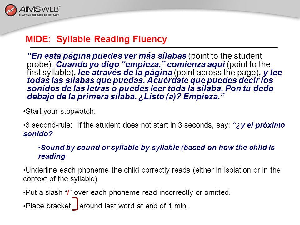 MIDE: Syllable Reading Fluency En esta página puedes ver más sílabas (point to the student probe). Cuando yo digo empieza, comienza aquí (point to the