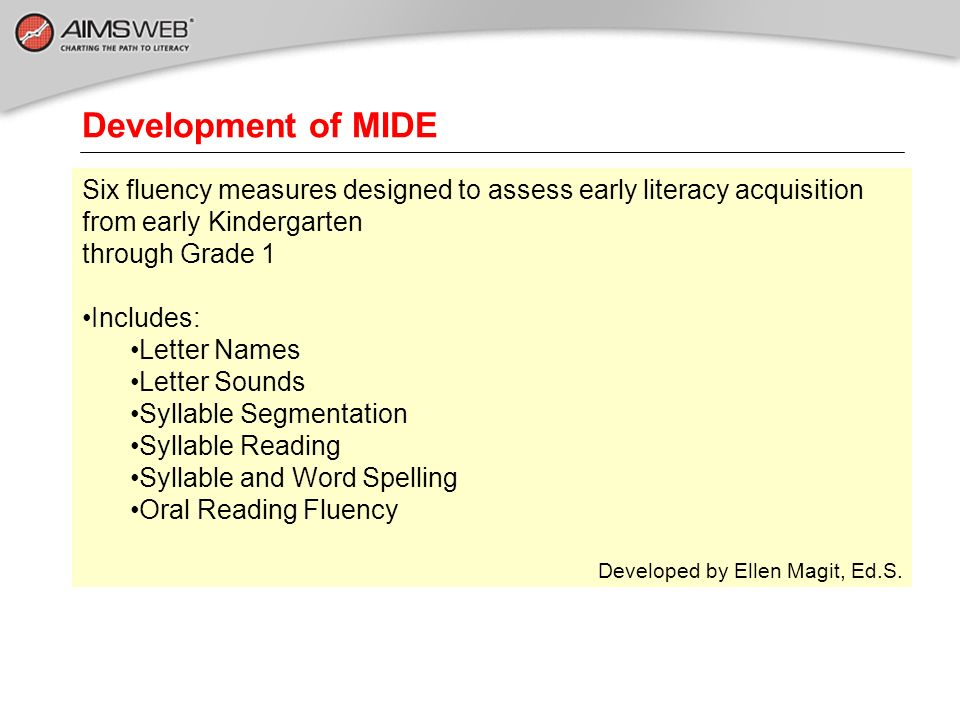Development of MIDE Six fluency measures designed to assess early literacy acquisition from early Kindergarten through Grade 1 Includes: Letter Names