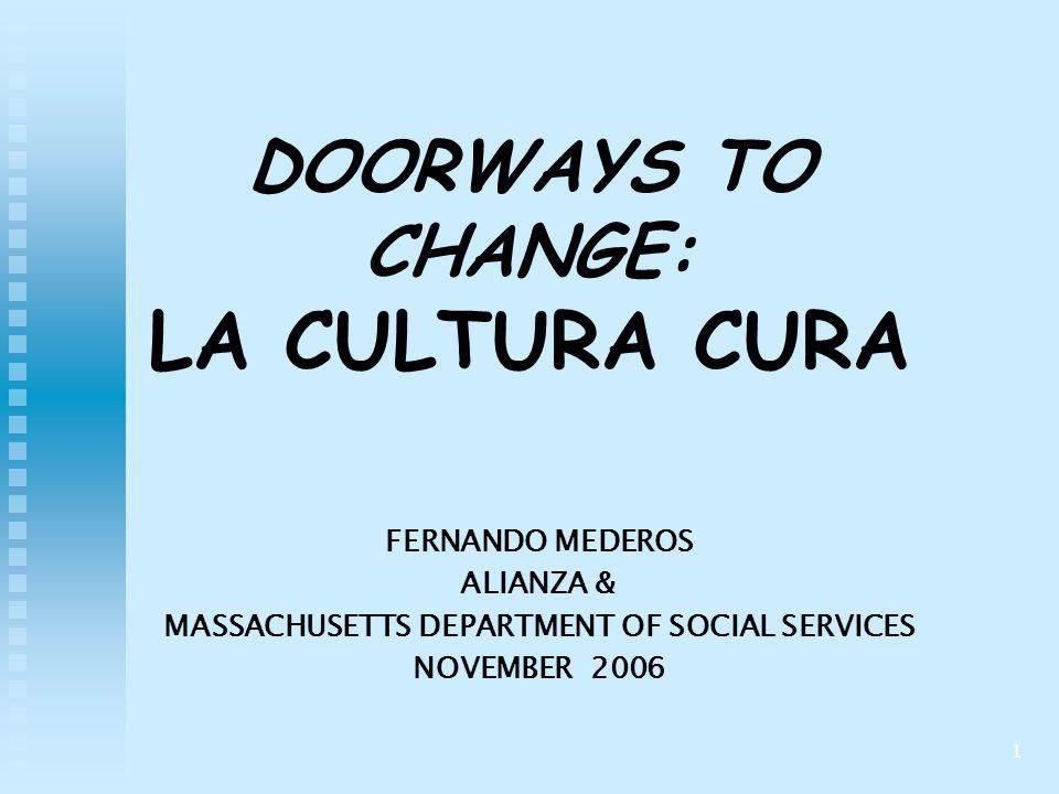 1 DOORWAYS TO CHANGE: LA CULTURA CURA FERNANDO MEDEROS ALIANZA & MASSACHUSETTS DEPARTMENT OF SOCIAL SERVICES NOVEMBER 2006
