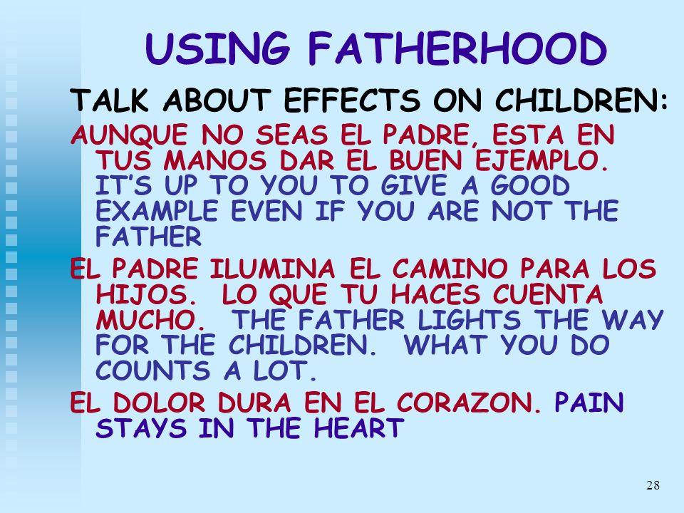 28 USING FATHERHOOD TALK ABOUT EFFECTS ON CHILDREN: AUNQUE NO SEAS EL PADRE, ESTA EN TUS MANOS DAR EL BUEN EJEMPLO. ITS UP TO YOU TO GIVE A GOOD EXAMP