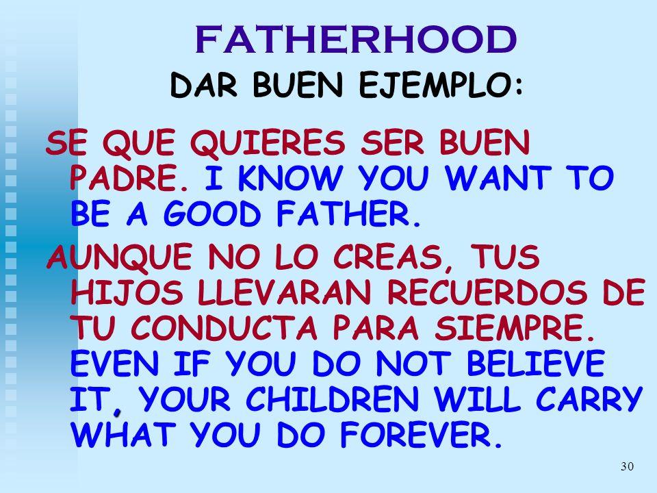30 FATHERHOOD DAR BUEN EJEMPLO: SE QUE QUIERES SER BUEN PADRE. I KNOW YOU WANT TO BE A GOOD FATHER., AUNQUE NO LO CREAS, TUS HIJOS LLEVARAN RECUERDOS