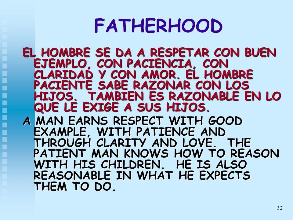 32 FATHERHOOD EL HOMBRE SE DA A RESPETAR CON BUEN EJEMPLO, CON PACIENCIA, CON CLARIDAD Y CON AMOR. EL HOMBRE PACIENTE SABE RAZONAR CON LOS HIJOS. TAMB