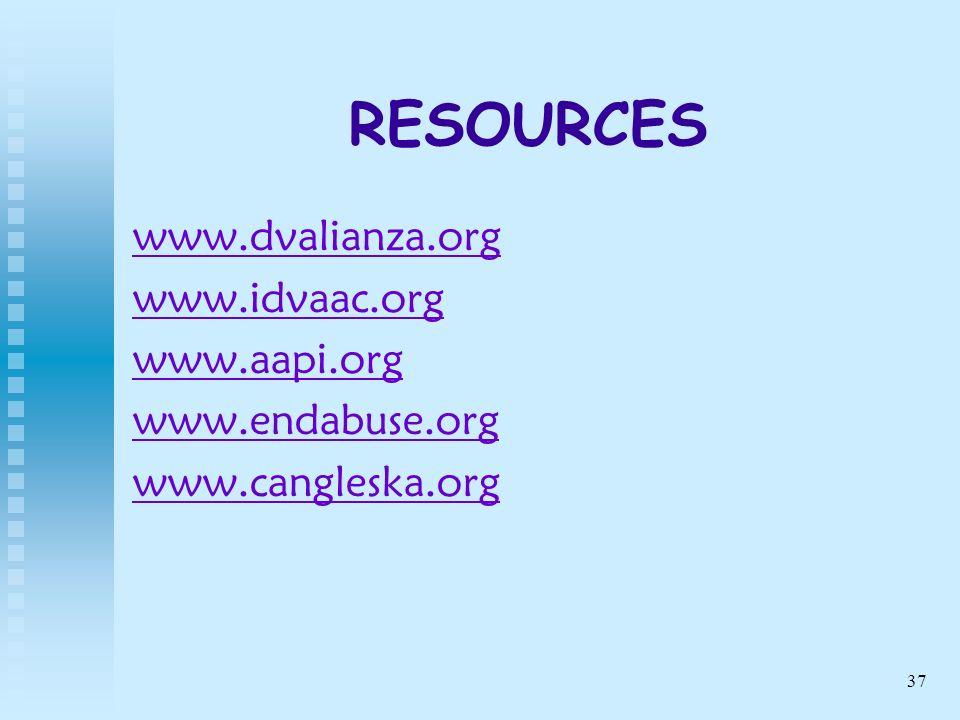 37 RESOURCES www.dvalianza.org www.idvaac.org www.aapi.org www.endabuse.org www.cangleska.org