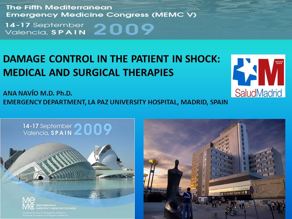DAMAGE CONTROL IN THE PATIENT IN SHOCK: MEDICAL AND SURGICAL THERAPIES ANA NAVÍO M.D. Ph.D. EMERGENCY DEPARTMENT, LA PAZ UNIVERSITY HOSPITAL, MADRID,