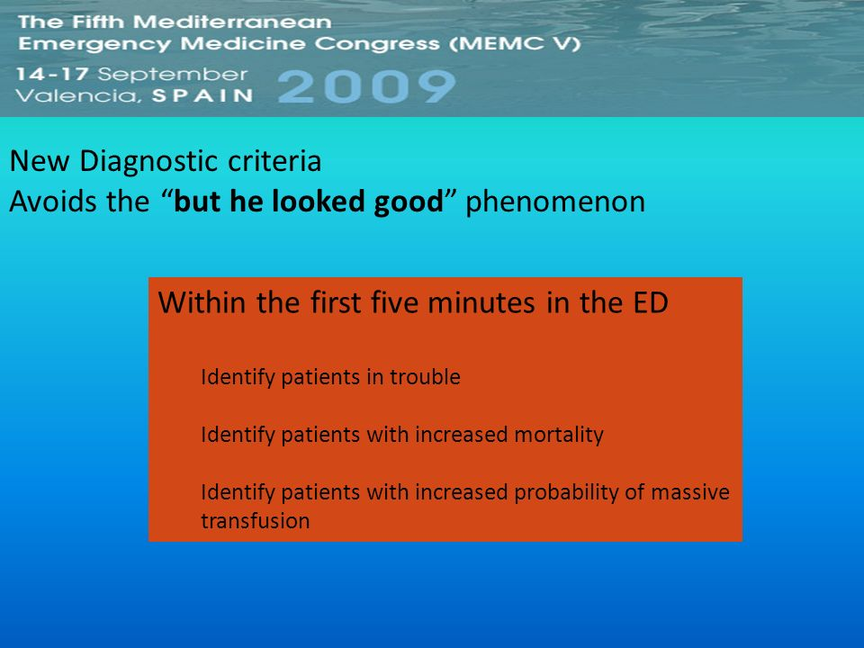 New Diagnostic criteria Avoids the but he looked good phenomenon Within the first five minutes in the ED Identify patients in trouble Identify patient