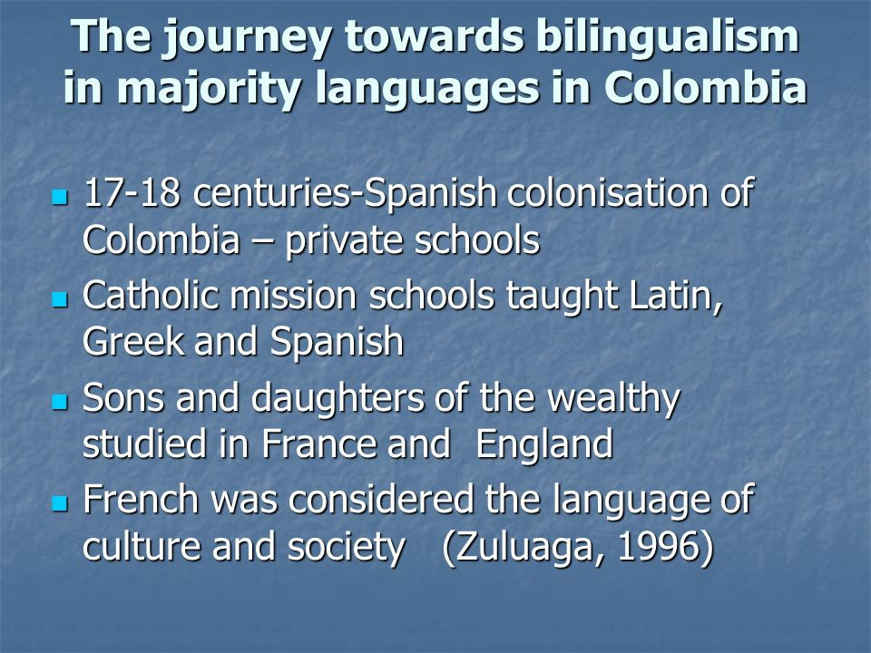 The journey towards bilingualism in majority languages in Colombia 17-18 centuries-Spanish colonisation of Colombia – private schools 17-18 centuries-