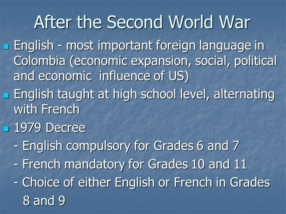 After the Second World War English - most important foreign language in Colombia (economic expansion, social, political and economic influence of US)