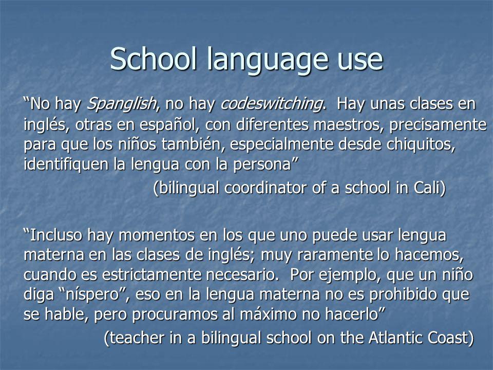 School language use No hay Spanglish, no hay codeswitching. Hay unas clases en inglés, otras en español, con diferentes maestros, precisamente para qu