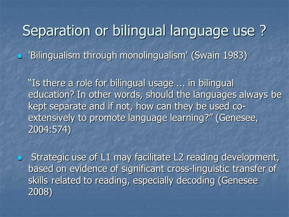 Separation or bilingual language use ? 'Bilingualism through monolingualism' (Swain 1983) 'Bilingualism through monolingualism' (Swain 1983) Is there