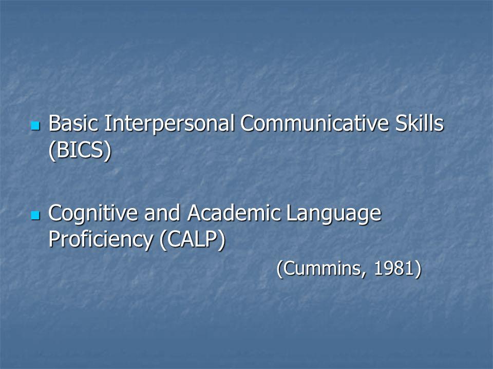 Basic Interpersonal Communicative Skills (BICS) Basic Interpersonal Communicative Skills (BICS) Cognitive and Academic Language Proficiency (CALP) Cog