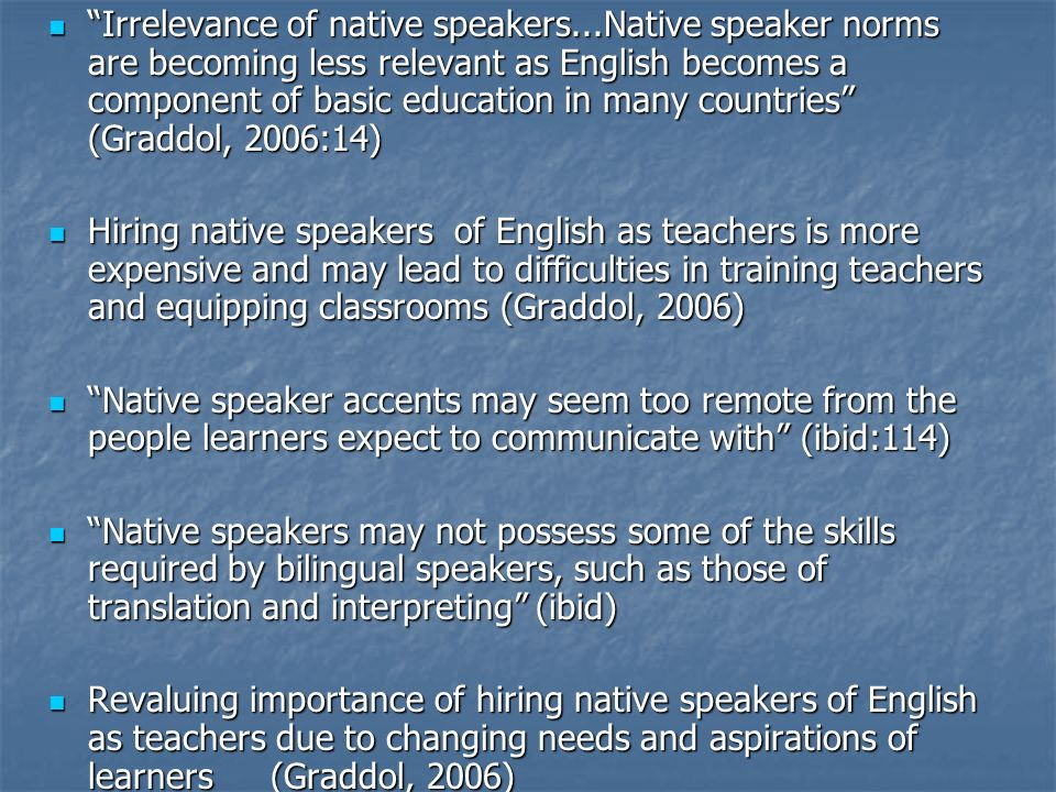 Irrelevance of native speakers...Native speaker norms are becoming less relevant as English becomes a component of basic education in many countries (