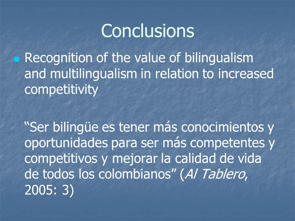 Conclusions Recognition of the value of bilingualism and multilingualism in relation to increased competitivity Ser bilingüe es tener más conocimiento