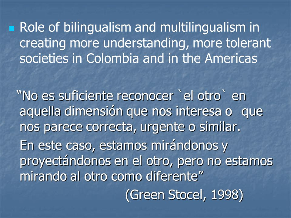 Role of bilingualism and multilingualism in creating more understanding, more tolerant societies in Colombia and in the Americas No es suficiente reco