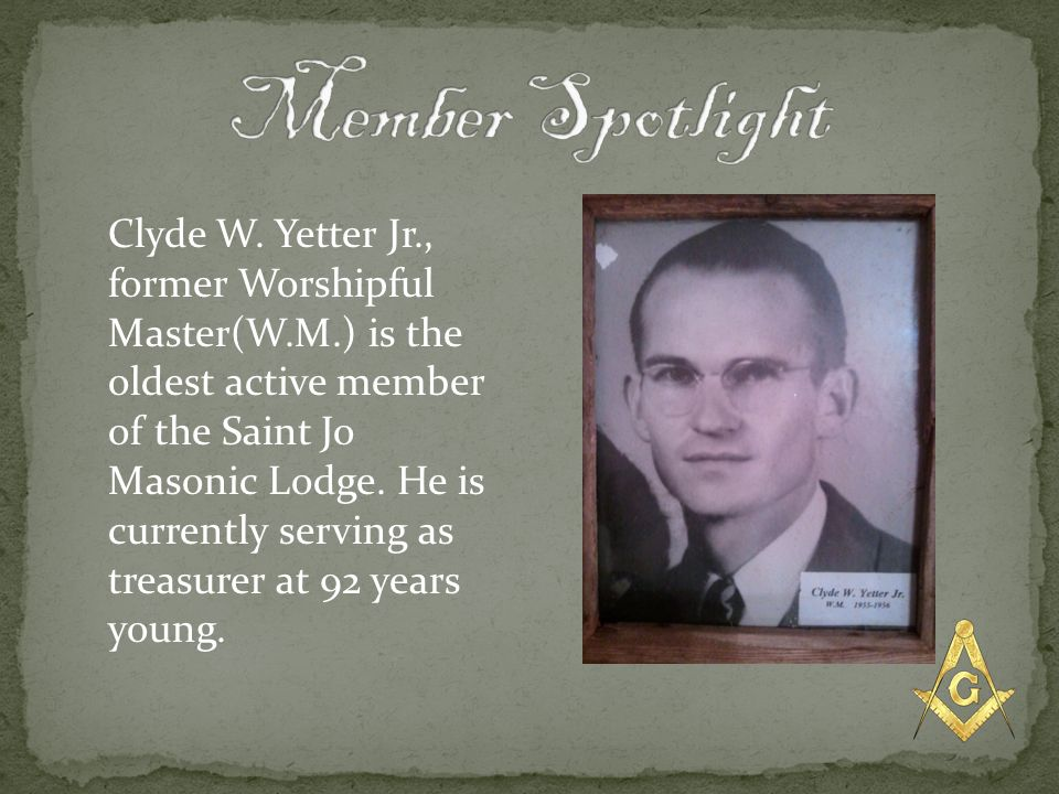 Clyde W. Yetter Jr., former Worshipful Master(W.M.) is the oldest active member of the Saint Jo Masonic Lodge. He is currently serving as treasurer at