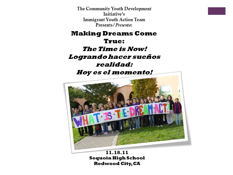 Making Dreams Come True: The Time is Now! Logrando hacer sueños realidad: Hoy es el momento! The Community Youth Development Initiatives Immigrant You