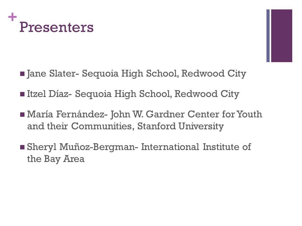 + Presenters Jane Slater- Sequoia High School, Redwood City Itzel Díaz- Sequoia High School, Redwood City María Fernández- John W. Gardner Center for