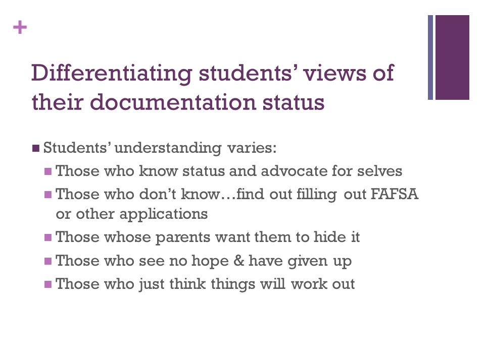 + Differentiating students views of their documentation status Students understanding varies: Those who know status and advocate for selves Those who