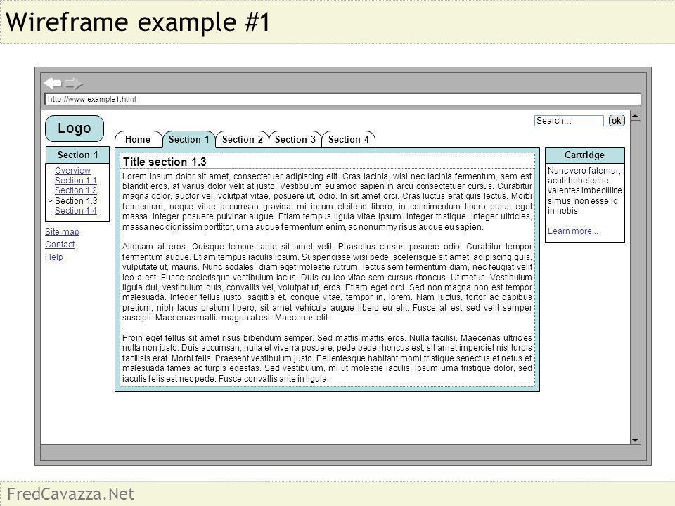 FredCavazza.Net Wireframe example #1 http://www.example1.html Section 1Section 2 Section 1 Overview Section 1.1 Section 1.2 > Section 1.3 Section 1.4 Home Cartridge Nunc vero fatemur, acuti hebetesne, valentes imbecilline simus, non esse id in nobis.