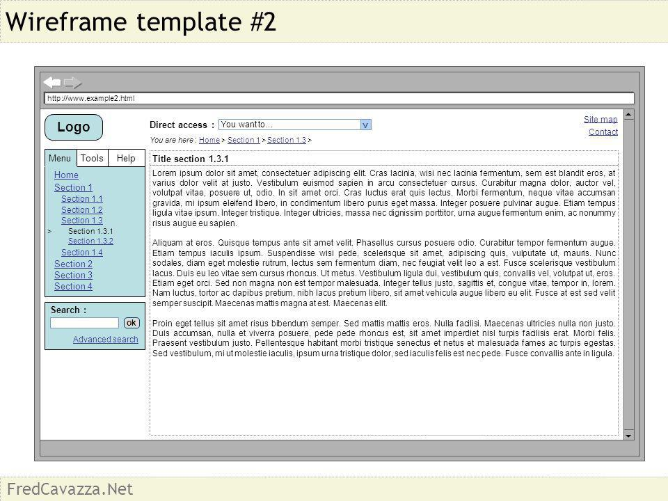 FredCavazza.Net Wireframe template #2 http://www.example2.html Search : You are here : Home > Section 1 > Section 1.3 > Home Section 1 Section 1.1 Section 1.2 Section 1.3 >Section 1.3.1 Section 1.3.2 Section 1.4 Section 2 Section 3 Section 4 ToolsMenuHelp Advanced search Direct access : Lorem ipsum dolor sit amet, consectetuer adipiscing elit.