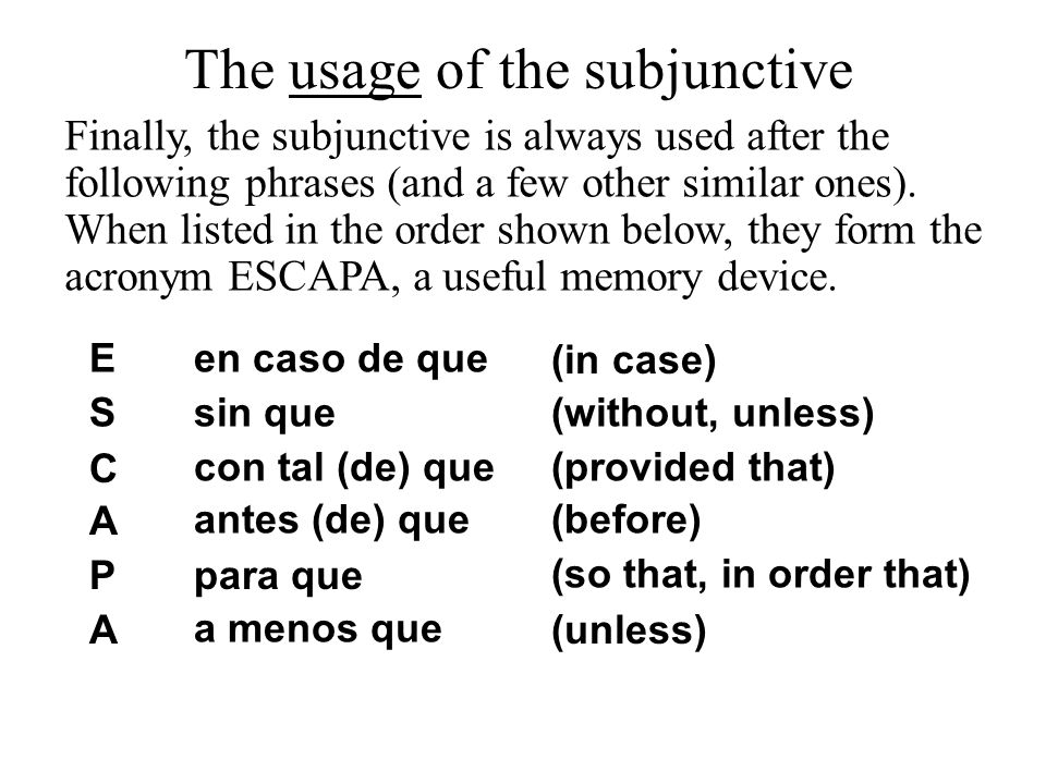 E S C A P A en caso de que sin que con tal (de) que antes (de) que para que a menos que (in case) (without, unless) (provided that) (before) (so that,