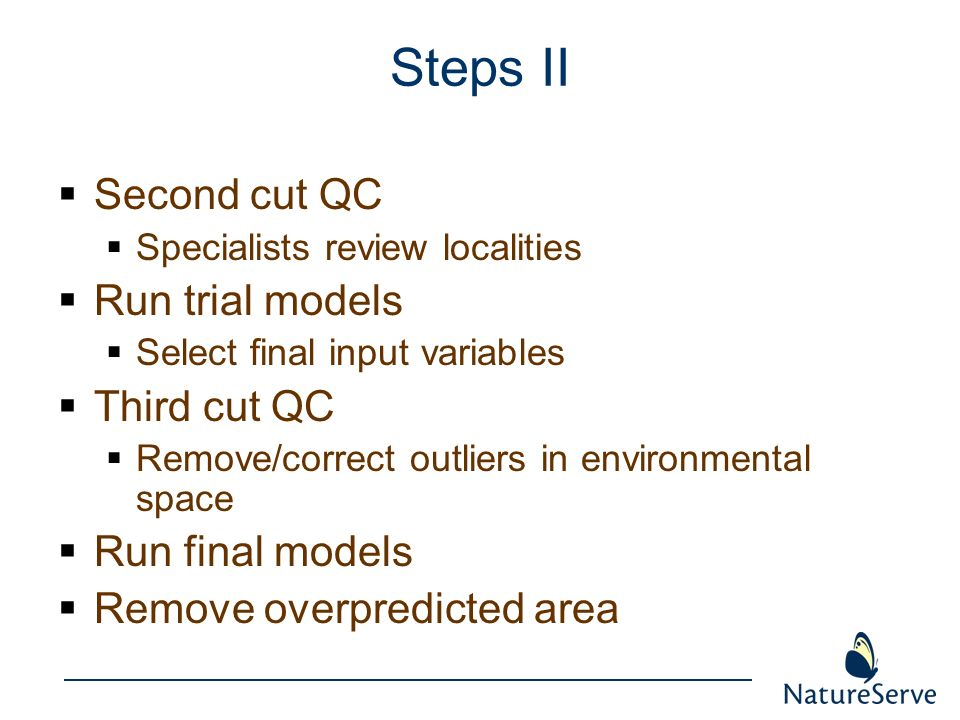 Steps II Second cut QC Specialists review localities Run trial models Select final input variables Third cut QC Remove/correct outliers in environment