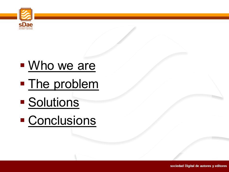 sociedad Digital de autores y editores Who we are The problem Solutions Conclusions