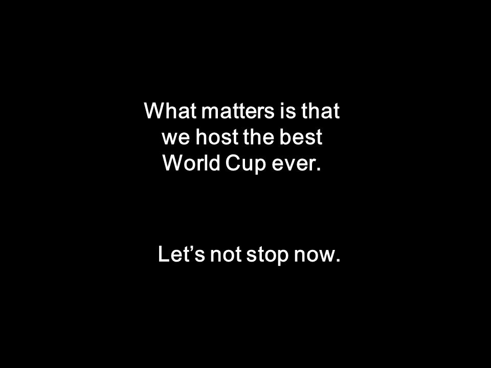 What matters is that we host the best World Cup ever.