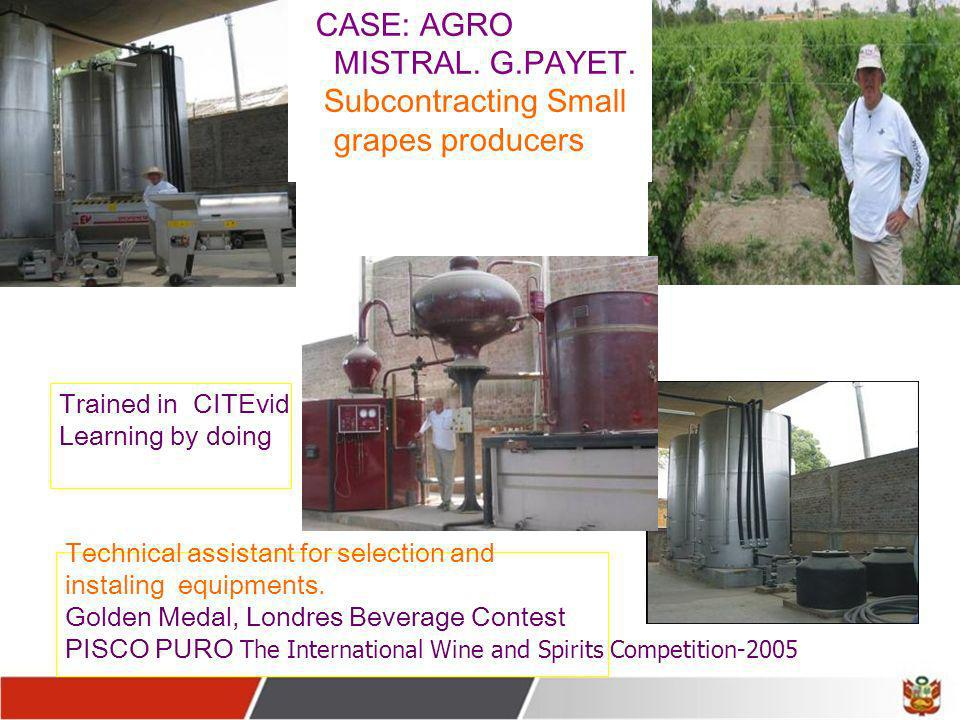 CASE: AGRO MISTRAL. G.PAYET. Subcontracting Small grapes producers Trained in CITEvid Learning by doing Technical assistant for selection and instalin