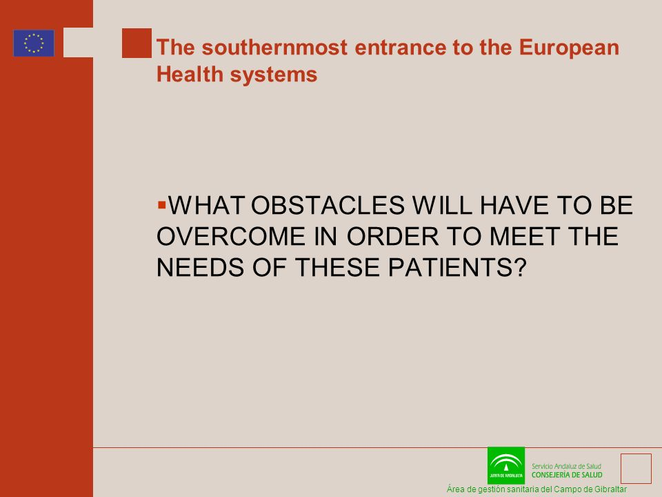 Área de gestión sanitaria del Campo de Gibraltar The southernmost entrance to the European Health systems WHAT OBSTACLES WILL HAVE TO BE OVERCOME IN ORDER TO MEET THE NEEDS OF THESE PATIENTS