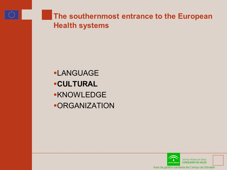 Área de gestión sanitaria del Campo de Gibraltar The southernmost entrance to the European Health systems LANGUAGE CULTURAL KNOWLEDGE ORGANIZATION