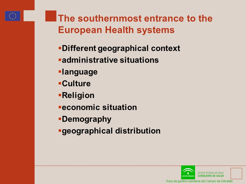 Área de gestión sanitaria del Campo de Gibraltar The southernmost entrance to the European Health systems Different geographical context administrativ